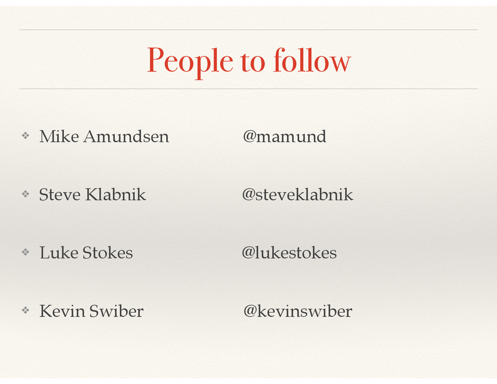 People to follow ❖ Mike Amundsen @mamund! ❖ Ste...