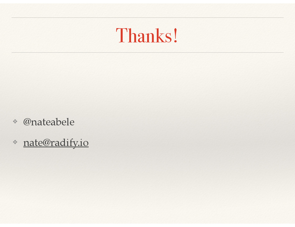 Thanks! ❖ @nateabele! ❖ nate@radify.io