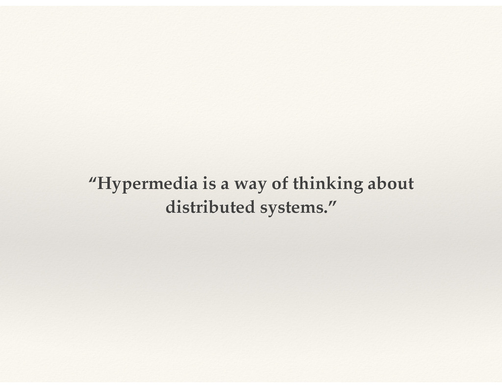"""""""Hypermedia is a way of thinking about distribu..."""