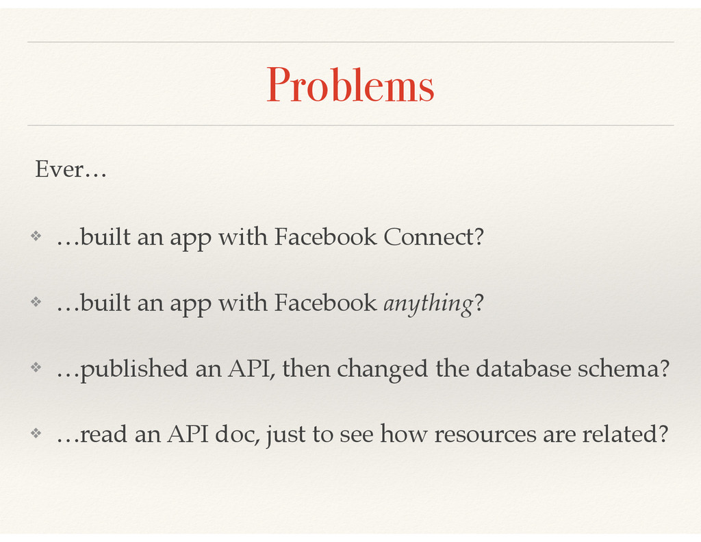 Problems ❖ …built an app with Facebook Connect?...
