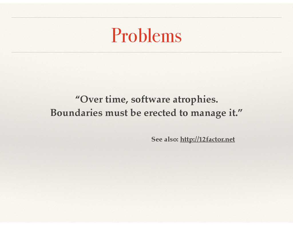 """Problems """"Over time, software atrophies.! Bound..."""