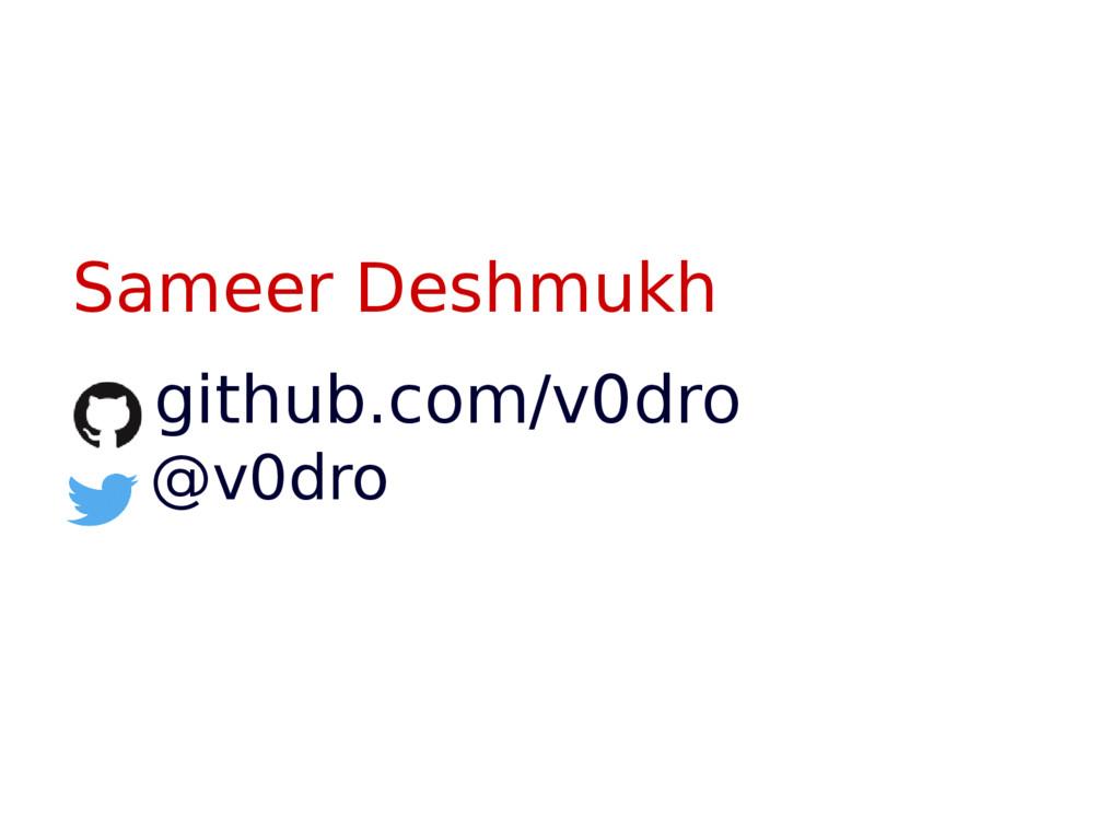 Sameer Deshmukh github.com/v0dro @v0dro