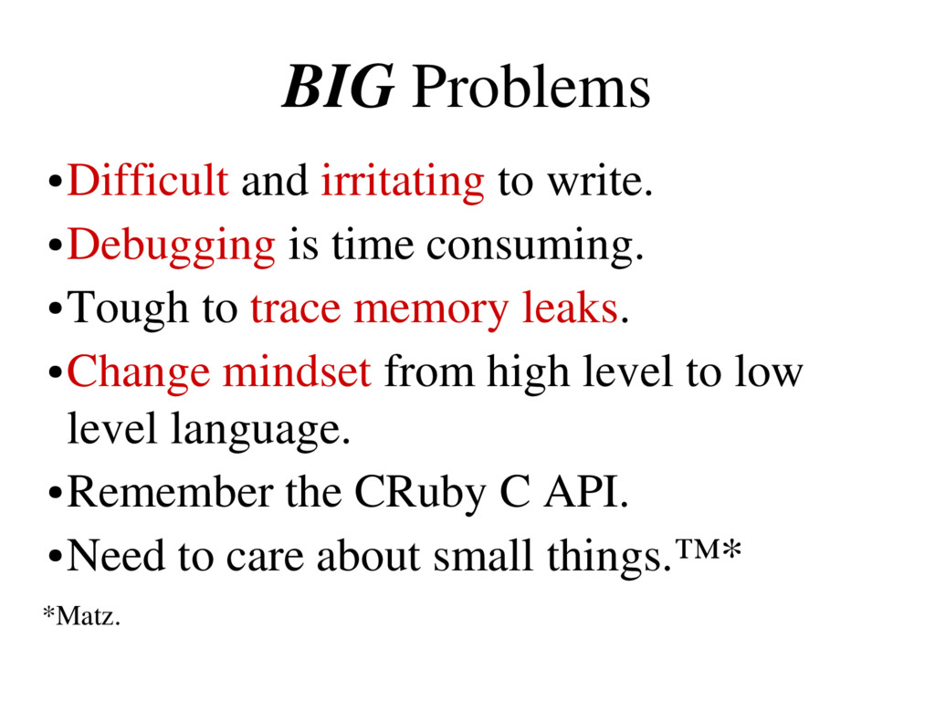 BIG Problems ● Difficult and irritating to writ...