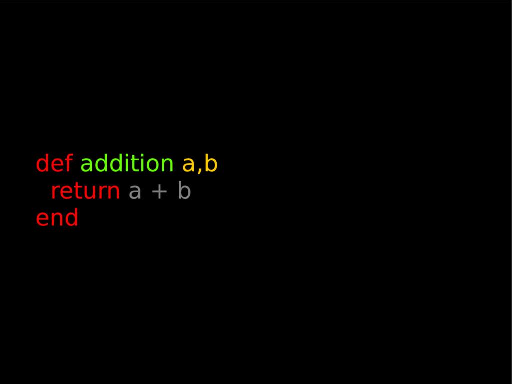 def addition a,b return a + b end