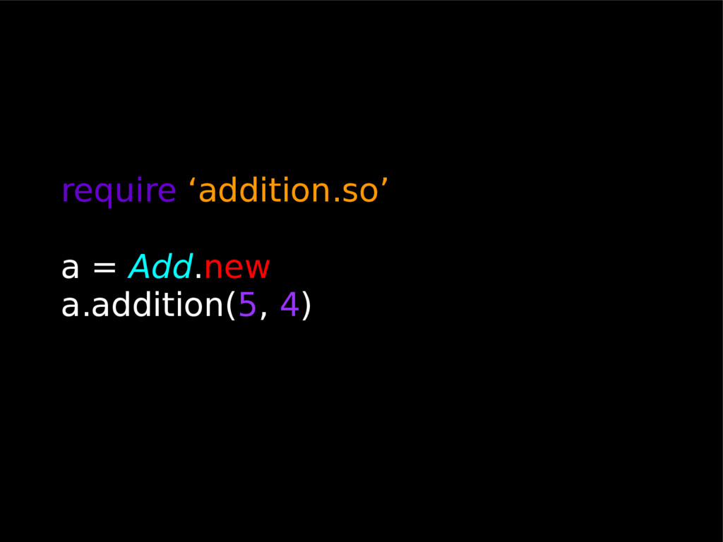 require 'addition.so' a = Add.new a.addition(5,...