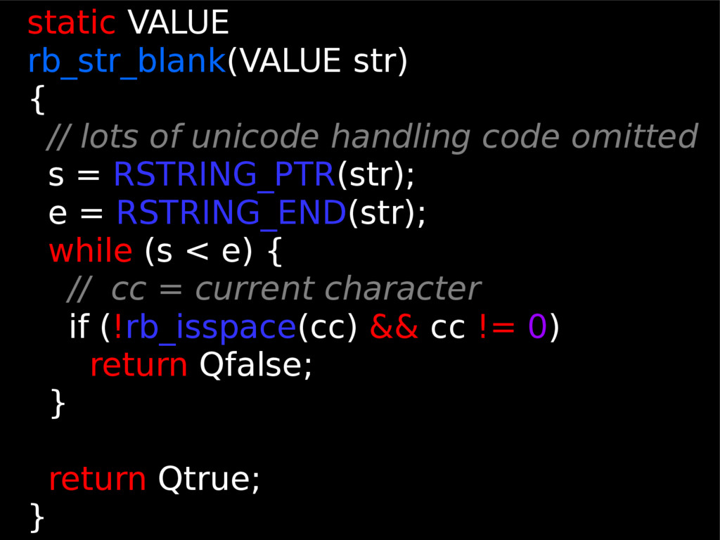 static VALUE rb_str_blank(VALUE str) { // lots ...