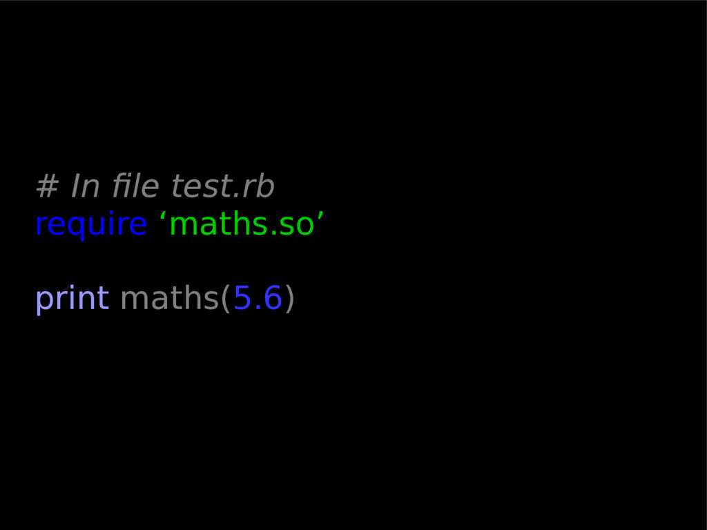 # In file test.rb require 'maths.so' print math...