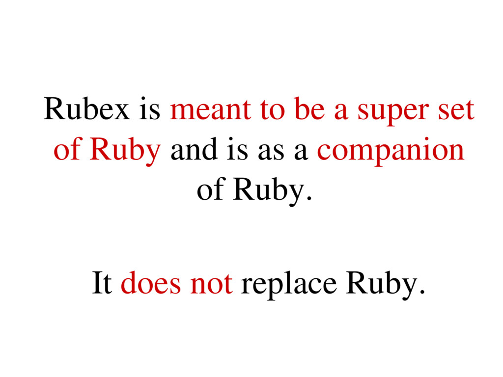 Rubex is meant to be a super set of Ruby and is...