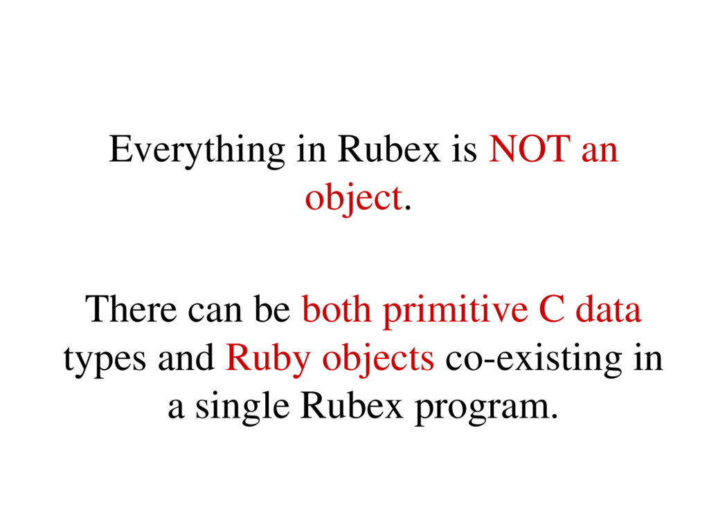 Everything in Rubex is NOT an object. There can...