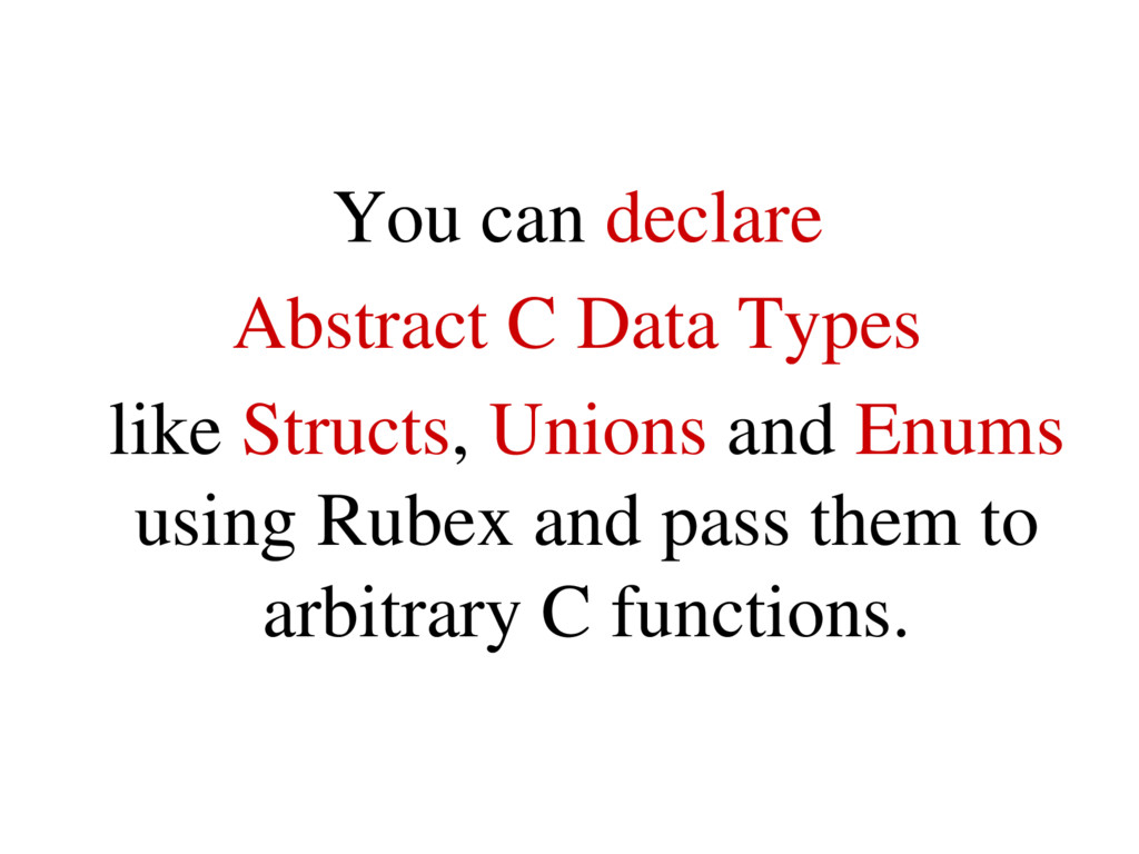You can declare Abstract C Data Types like Stru...