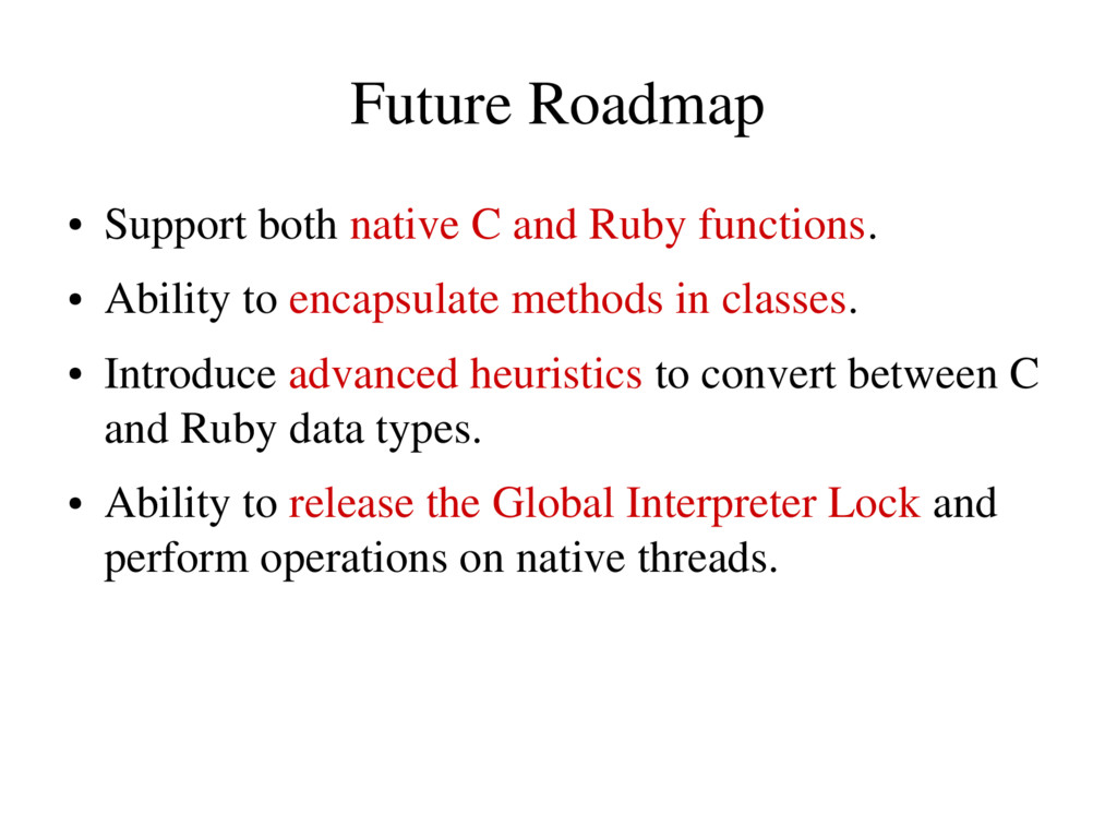 Future Roadmap ● Support both native C and Ruby...