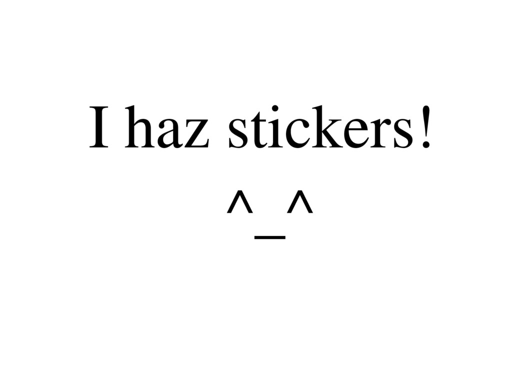 I haz stickers! ^_^
