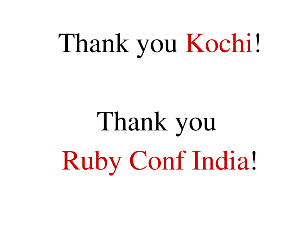 Thank you Kochi! Thank you Ruby Conf India!