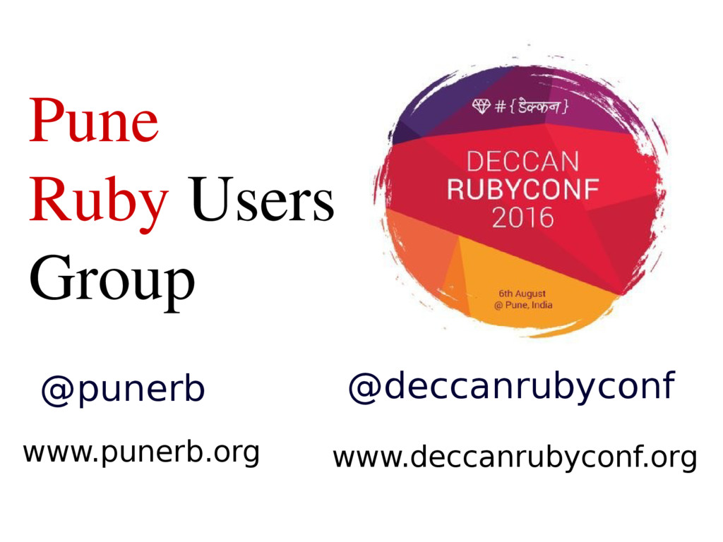 Pune Ruby Users Group www.punerb.org @punerb @d...