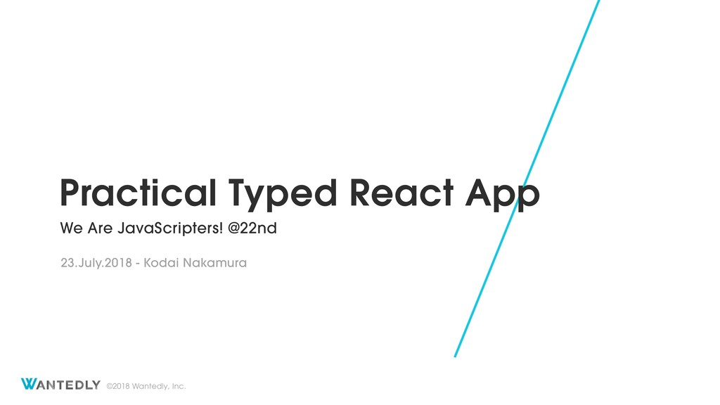 ©2018 Wantedly, Inc. Practical Typed React App ...