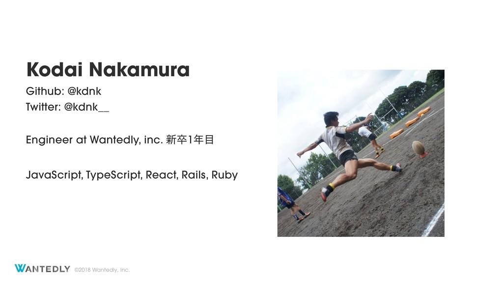 ©2018 Wantedly, Inc. Kodai Nakamura Github: @kd...