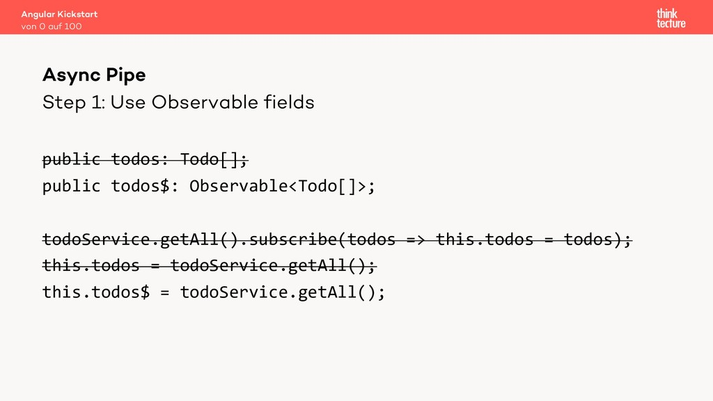 Step 1: Use Observable fields public todos: Tod...