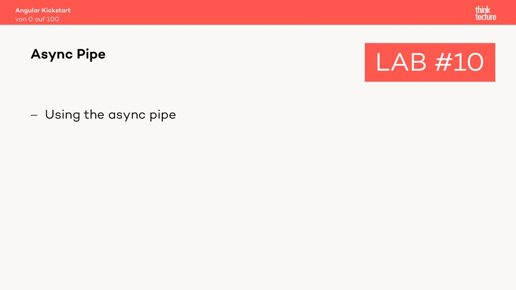 - Using the async pipe Async Pipe LAB #10 von 0...