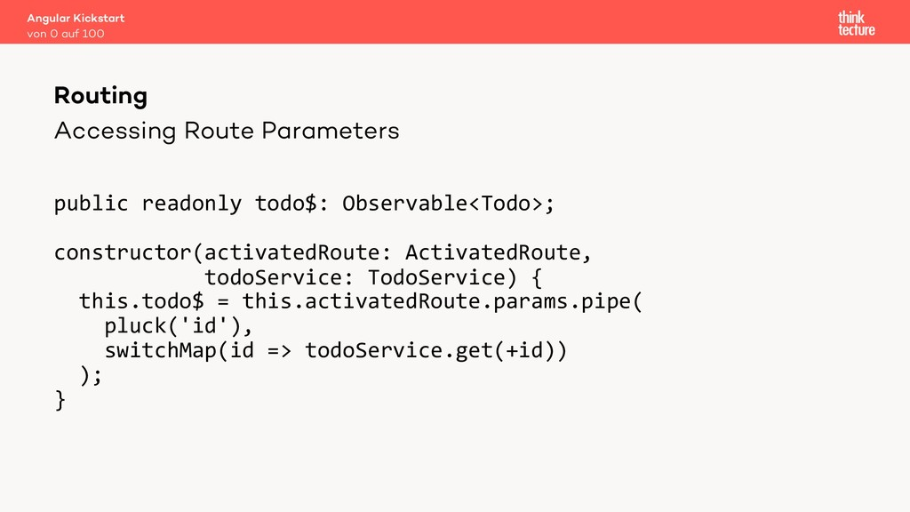 Accessing Route Parameters public readonly todo...