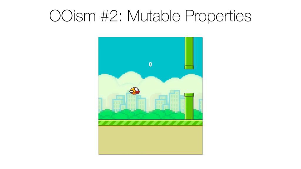 OOism #2: Mutable Properties