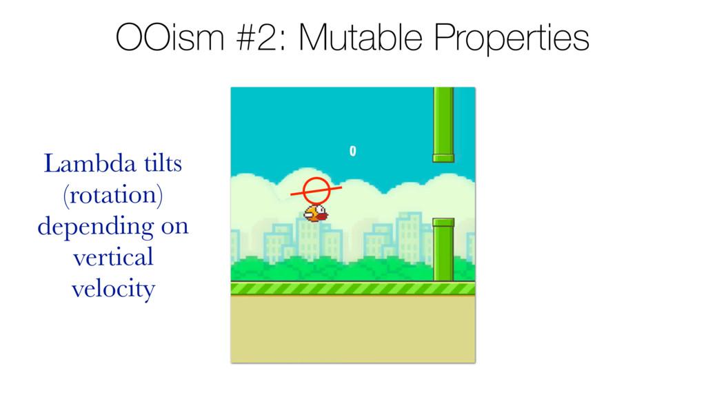 OOism #2: Mutable Properties Lambda tilts (rota...