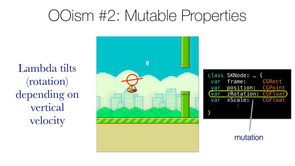 OOism #2: Mutable Properties class SKNode: … { ...