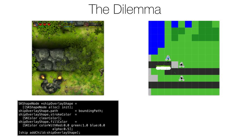 The Dilemma SKShapeNode *shipOverlayShape = [[S...