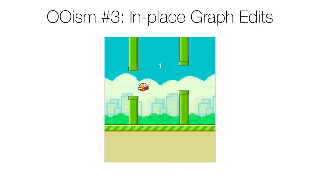 OOism #3: In-place Graph Edits