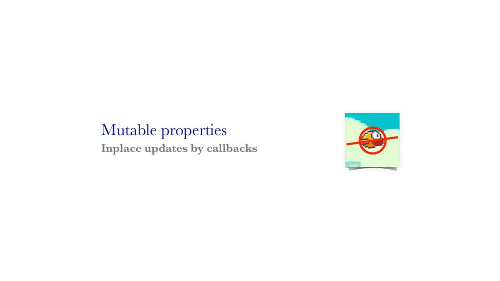 Mutable properties Inplace updates by callbacks