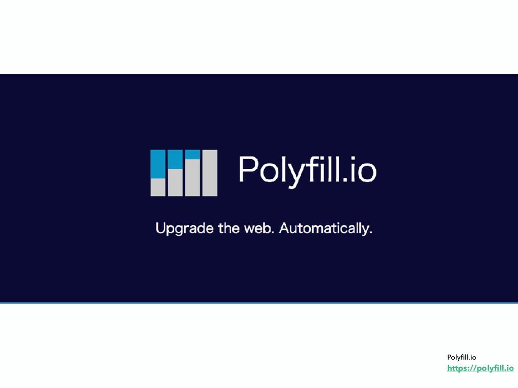 Polyfill.io https://polyfill.io