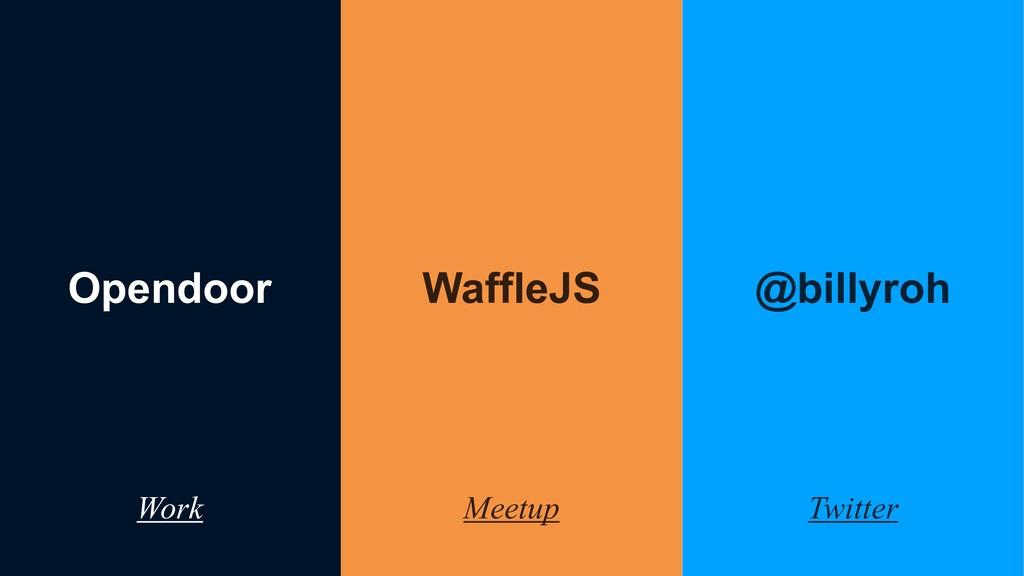 Opendoor Work WaffleJS Meetup @billyroh Twitter