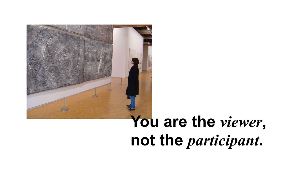 You are the viewer, not the participant.