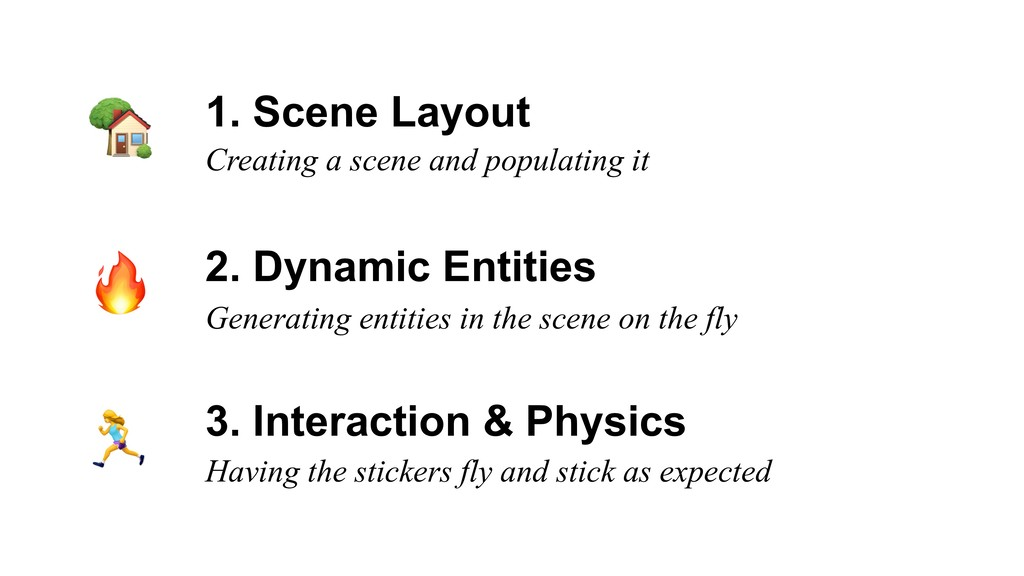 1. Scene Layout 2. Dynamic Entities 3. Interact...