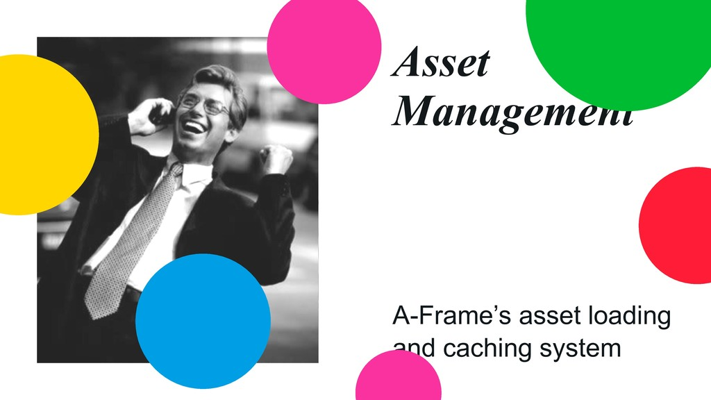 Asset Management A-Frame's asset loading and ca...