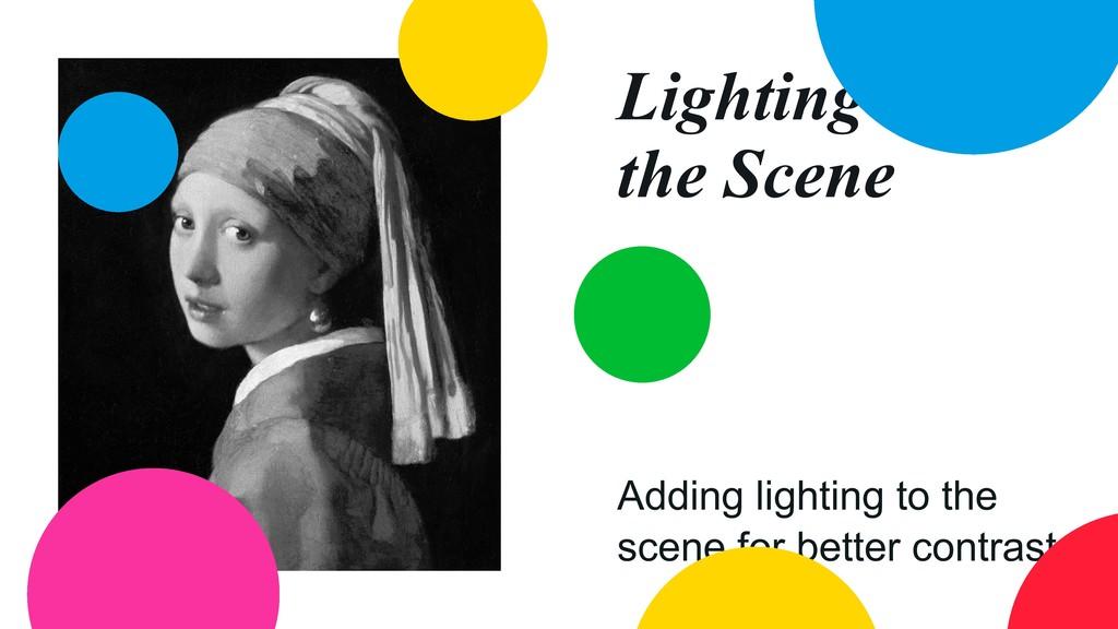 Lighting the Scene Adding lighting to the scene...