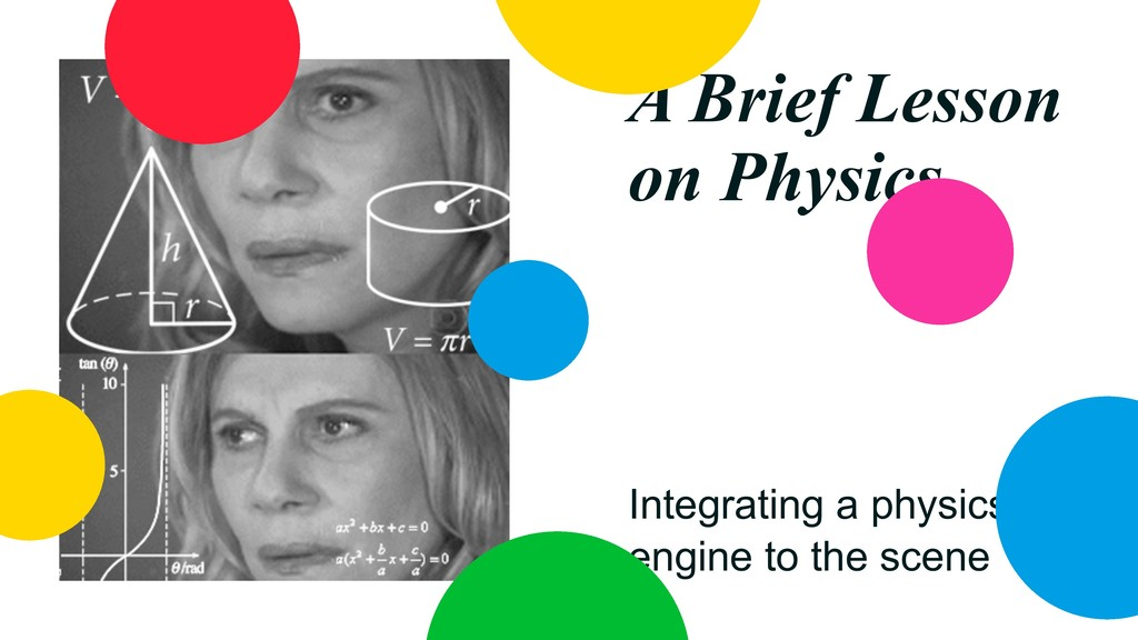 A Brief Lesson on Physics Integrating a physics...