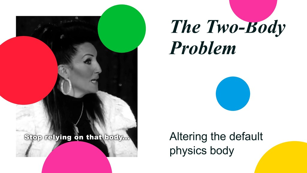 The Two-Body Problem Altering the default physi...