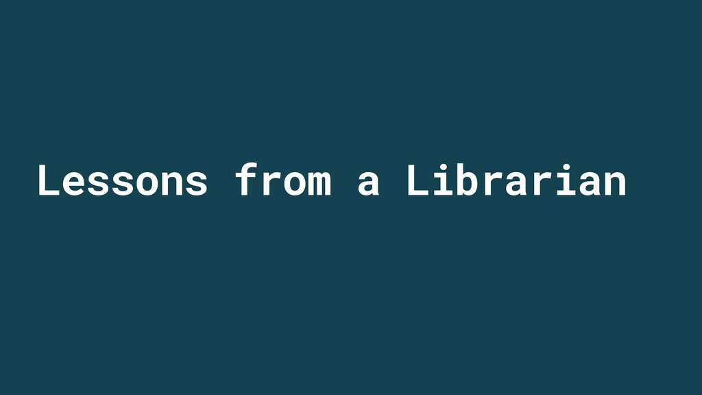 Lessons from a Librarian
