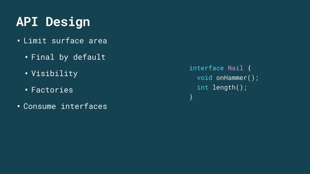API Design • Limit surface area • Final by defa...