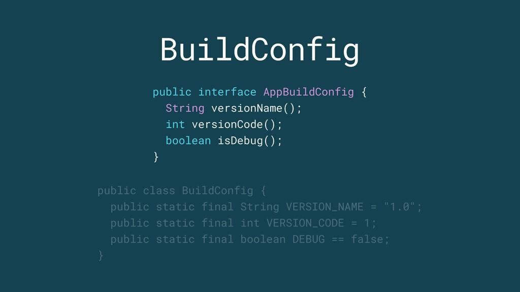 BuildConfig public class BuildConfig { public s...