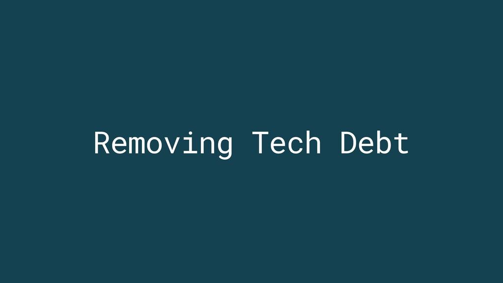 Removing Tech Debt
