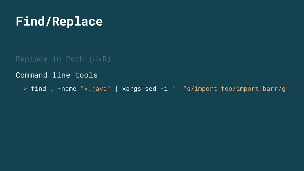Find/Replace Replace in Path (⌘⇧R) Command line...