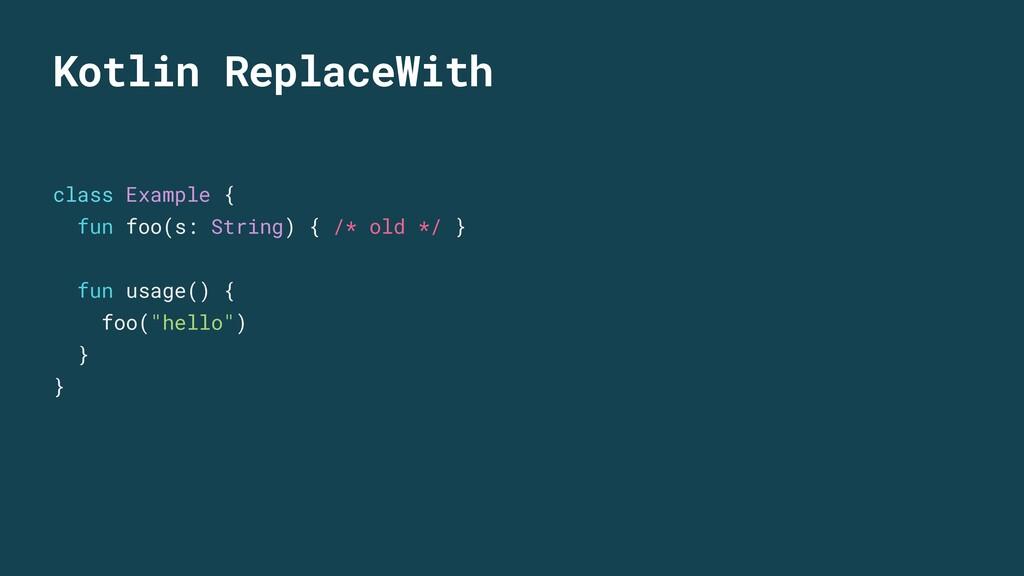 Kotlin ReplaceWith class Example { fun foo(s: S...