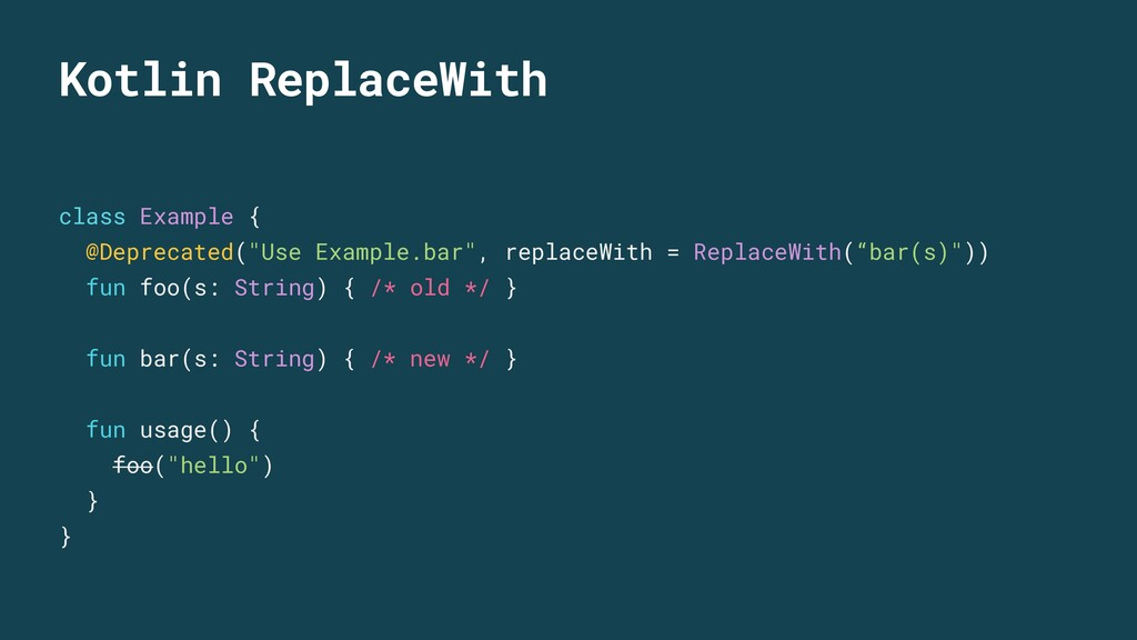 Kotlin ReplaceWith class Example { @Deprecated(...