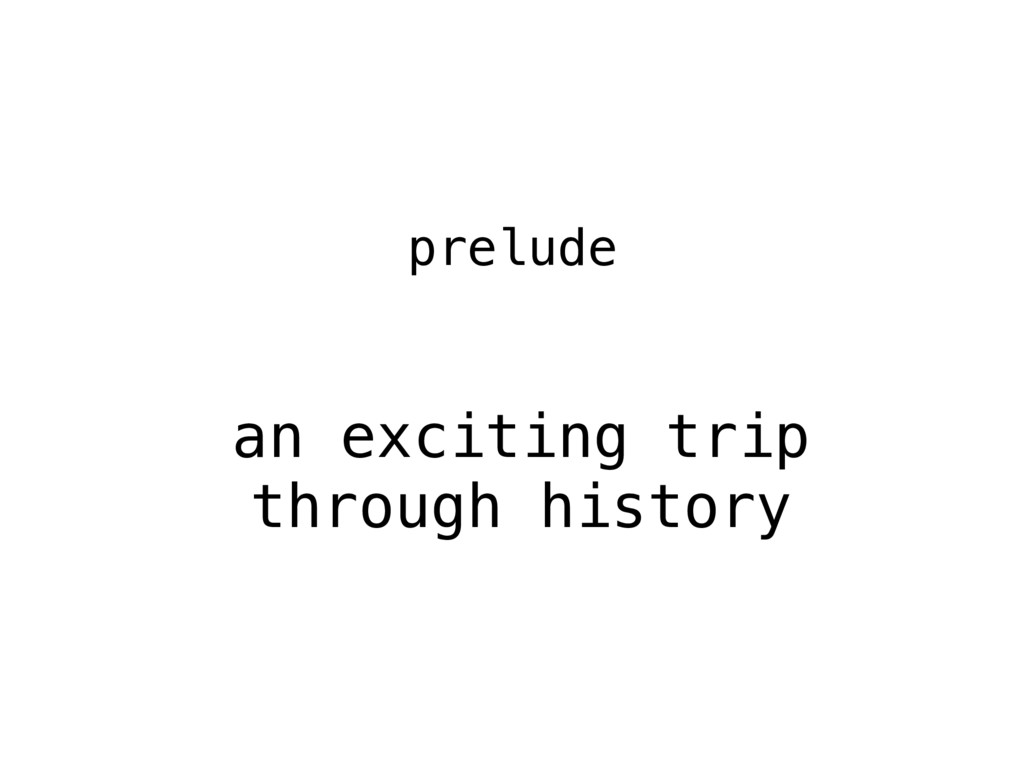 an exciting trip through history prelude