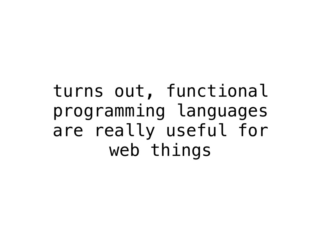 turns out, functional programming languages are...