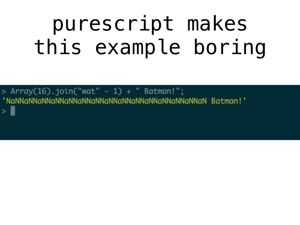 purescript makes this example boring