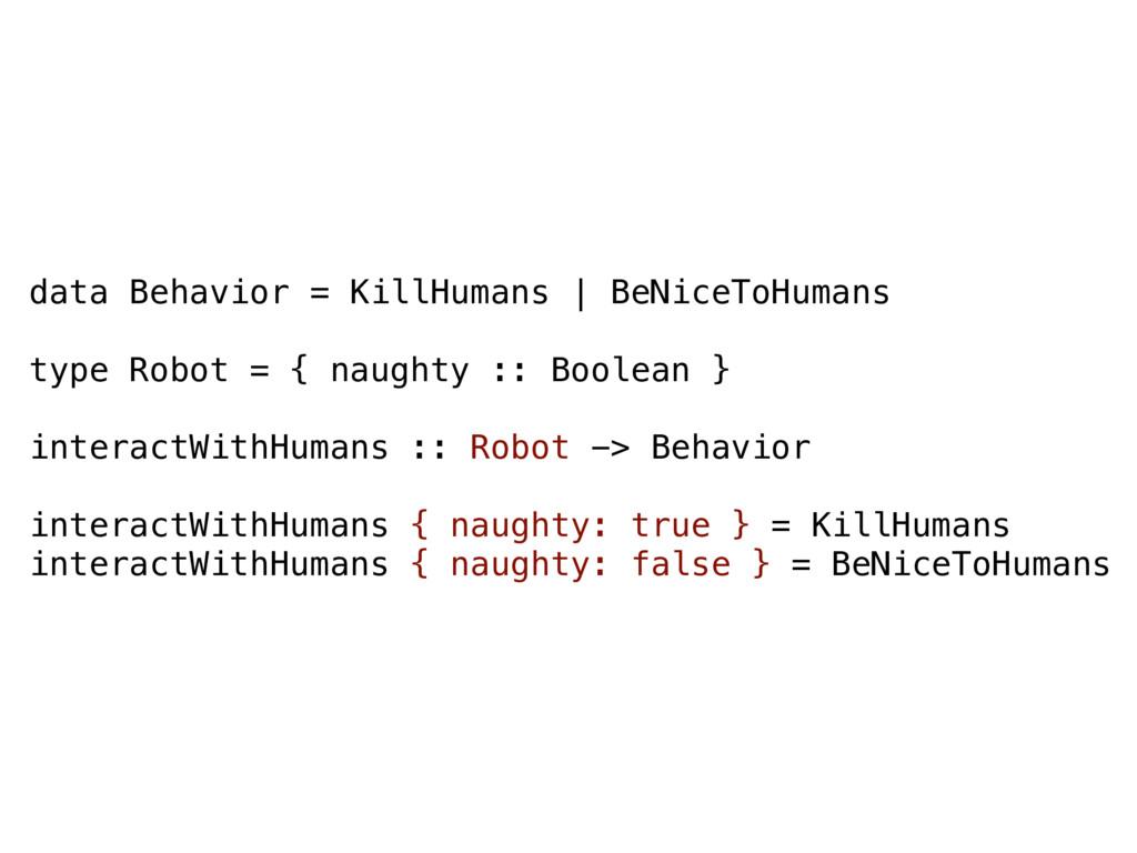 data Behavior = KillHumans | BeNiceToHumans typ...