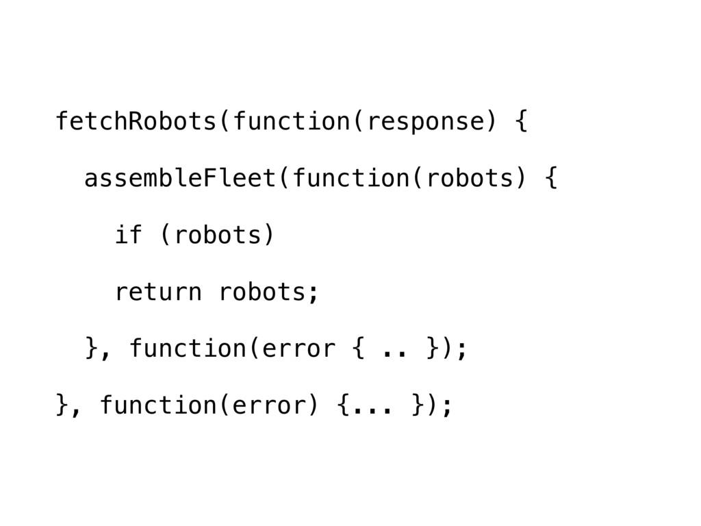 fetchRobots(function(response) { assembleFleet(...