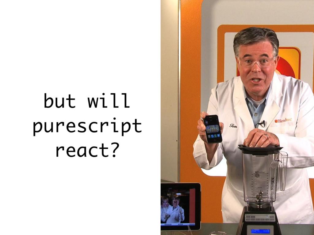 but will purescript react?